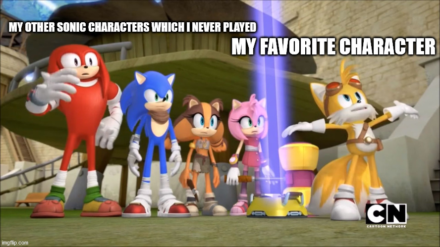 Sonic Boom - DomePocalypse |  MY OTHER SONIC CHARACTERS WHICH I NEVER PLAYED; MY FAVORITE CHARACTER | image tagged in sonic boom - domepocalypse | made w/ Imgflip meme maker