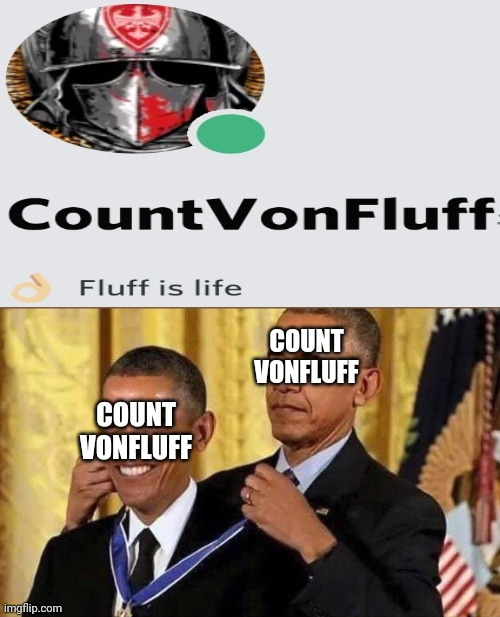 Barack Ovonfluff |  COUNT VONFLUFF; COUNT VONFLUFF | image tagged in obama medal,memes,obama,discord | made w/ Imgflip meme maker