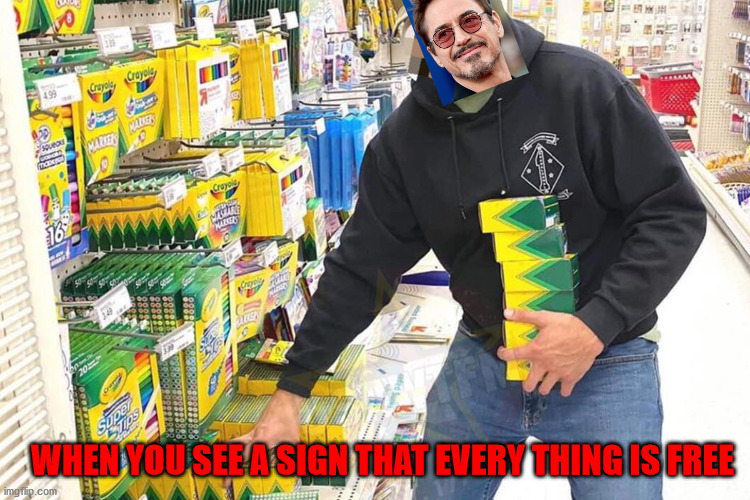 WHEN YOU SEE A SIGN THAT EVERY THING IS FREE | image tagged in free | made w/ Imgflip meme maker