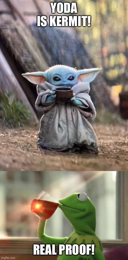 YODA IS KERMIT! REAL PROOF! | image tagged in memes,but that's none of my business neutral,baby yoda tea | made w/ Imgflip meme maker