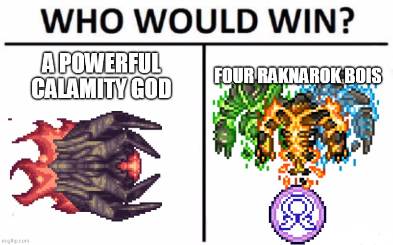 whos gonna win? |  A POWERFUL CALAMITY GOD; FOUR RAKNAROK BOIS | image tagged in memes,who would win,terraria,thorium mod,calamity mod | made w/ Imgflip meme maker