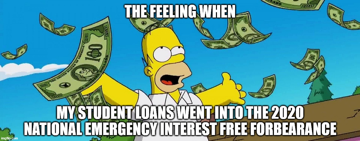 THE FEELING WHEN; MY STUDENT LOANS WENT INTO THE 2020 NATIONAL EMERGENCY INTEREST FREE FORBEARANCE | image tagged in coronavirus,money,homer simpson,student loans | made w/ Imgflip meme maker