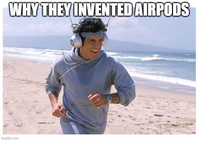 Why They Invented Airpods |  WHY THEY INVENTED AIRPODS | image tagged in airpods,headphones | made w/ Imgflip meme maker