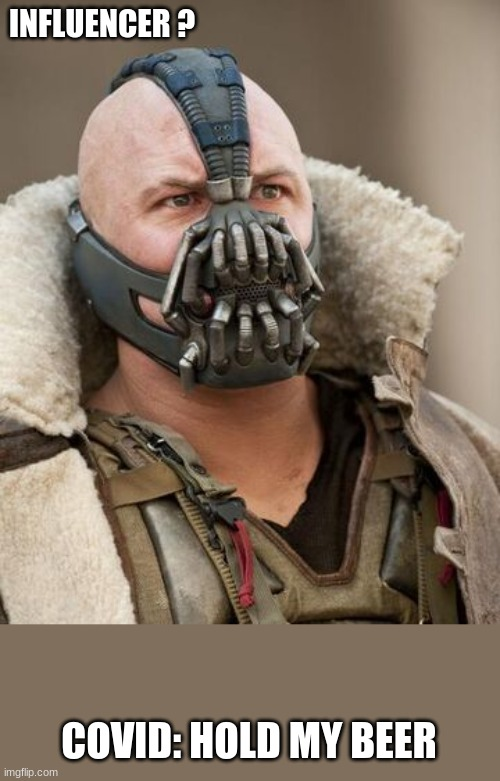 Bane had followers |  INFLUENCER ? COVID: HOLD MY BEER | image tagged in masks,covid | made w/ Imgflip meme maker