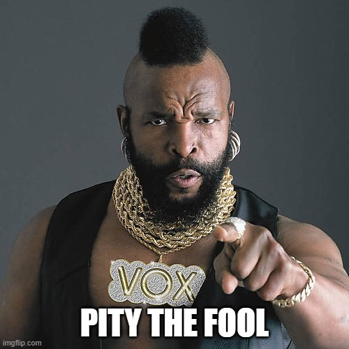 Mr T Pity The Fool |  PITY THE FOOL | image tagged in memes,mr t pity the fool | made w/ Imgflip meme maker