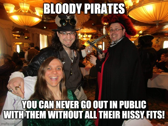 Pirate hissy fits |  BLOODY PIRATES; YOU CAN NEVER GO OUT IN PUBLIC WITH THEM WITHOUT ALL THEIR HISSY FITS! | image tagged in two pirates pointing their pistols,pirate,pirates,buccaneers,buccaneer,pirates of the carribean | made w/ Imgflip meme maker