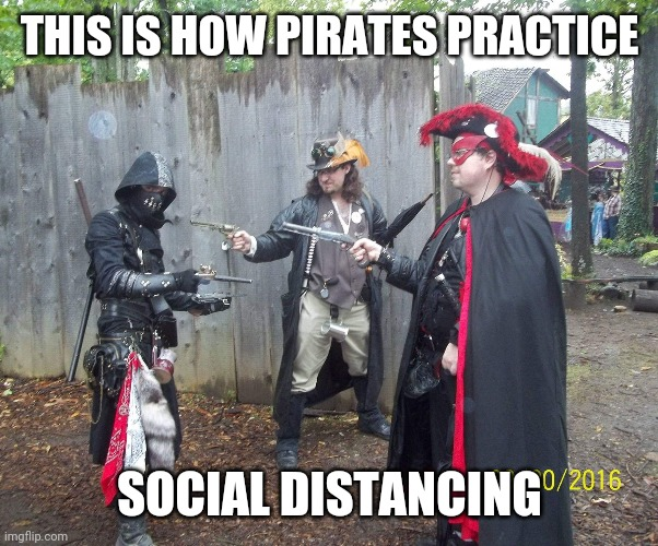 Pirate's social distancing |  THIS IS HOW PIRATES PRACTICE; SOCIAL DISTANCING | image tagged in pirate crossfire,social distancing,pirates,coronavirus,quarantine,pirate | made w/ Imgflip meme maker