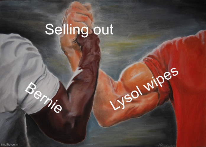 Epic Handshake |  Selling out; Lysol wipes; Bernie | image tagged in memes,epic handshake | made w/ Imgflip meme maker