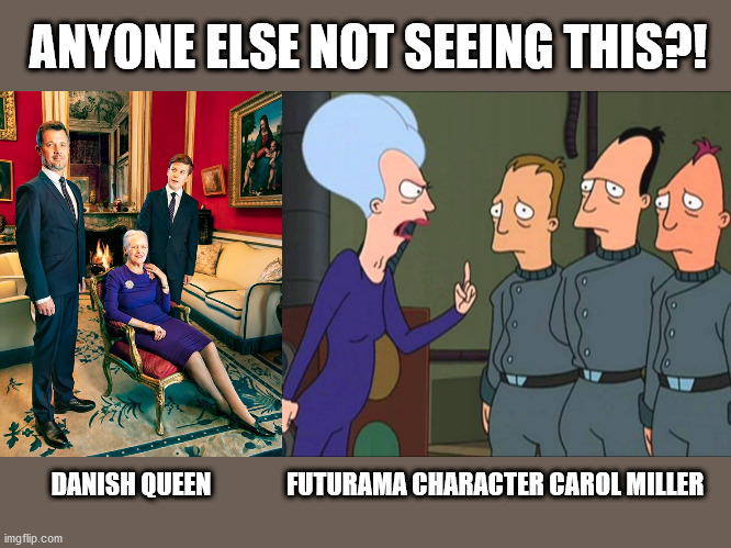 pay close attention |  ANYONE ELSE NOT SEEING THIS?! DANISH QUEEN               FUTURAMA CHARACTER CAROL MILLER | image tagged in futurama,grandma,grandmother,carol miller | made w/ Imgflip meme maker