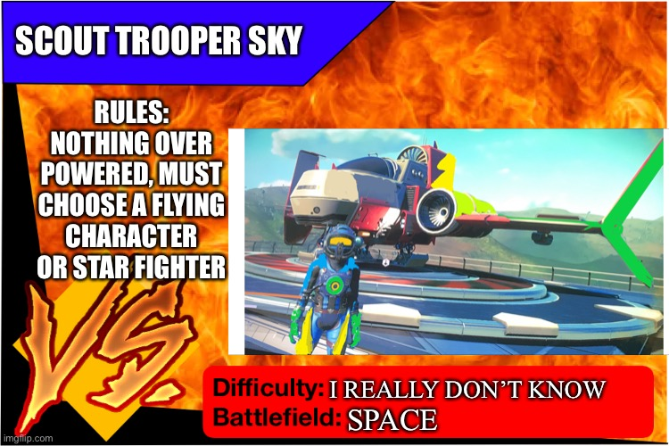 Idk how hard this will be, just nothing too OP |  SCOUT TROOPER SKY; RULES: NOTHING OVER POWERED, MUST CHOOSE A FLYING CHARACTER OR STAR FIGHTER; I REALLY DON'T KNOW; SPACE | image tagged in bruh moment,no man's sky | made w/ Imgflip meme maker