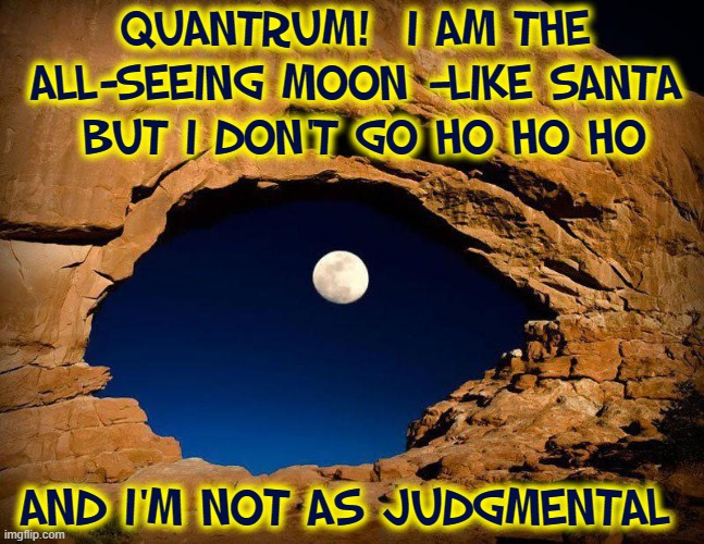 QUANTRUM!  I AM THE ALL-SEEING MOON —LIKE SANTA   BUT I DON'T GO HO HO HO AND I'M NOT AS JUDGMENTAL | made w/ Imgflip meme maker