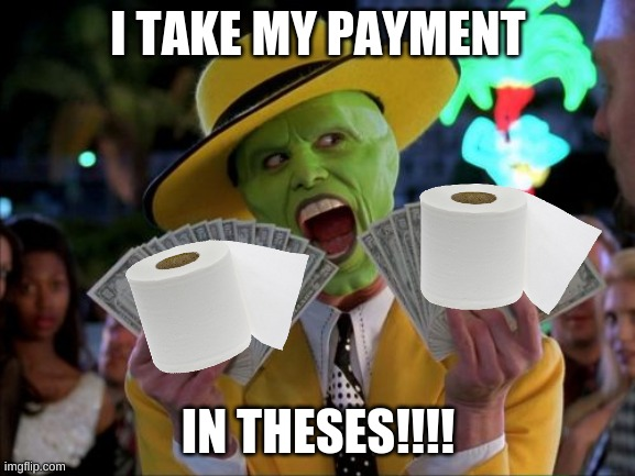 TP, TP, TP |  I TAKE MY PAYMENT; IN THESES!!!! | image tagged in memes,money money,trololol | made w/ Imgflip meme maker