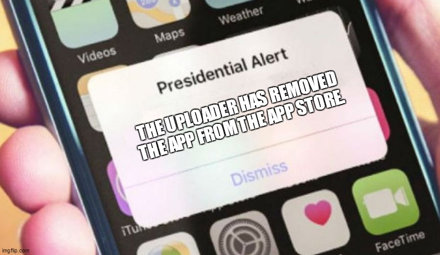 Presidential Alert |  THE UPLOADER HAS REMOVED THE APP FROM THE APP STORE. | image tagged in memes,presidential alert | made w/ Imgflip meme maker