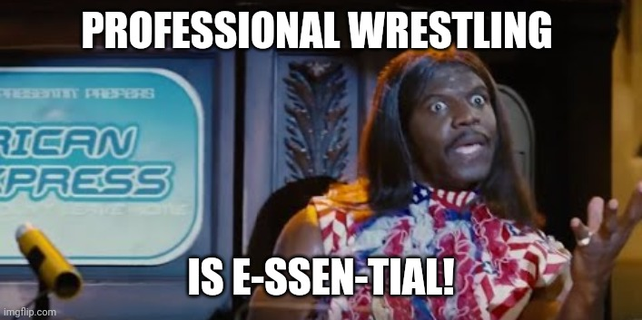 Idiocracy President Camacho Make the Plants Grow Again |  PROFESSIONAL WRESTLING; IS E-SSEN-TIAL! | image tagged in idiocracy president camacho make the plants grow again,camacho,essential,wrestling,florida,republicans | made w/ Imgflip meme maker