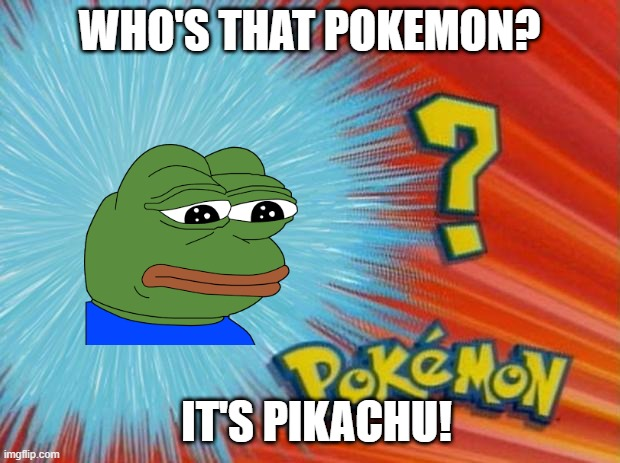 pepe |  WHO'S THAT POKEMON? IT'S PIKACHU! | image tagged in who is that pokemon,pepe the frog | made w/ Imgflip meme maker