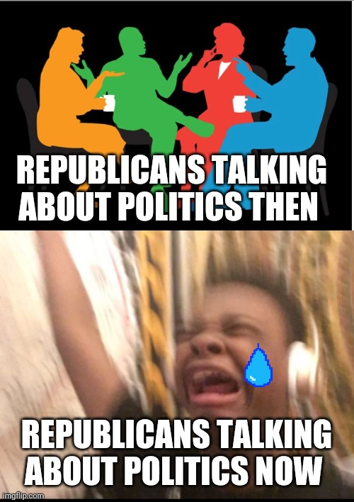 Even in power they simply can't stop crying |  REPUBLICANS TALKING ABOUT POLITICS THEN; REPUBLICANS TALKING ABOUT POLITICS NOW | image tagged in memes,scumbag republicans,gop,donald trump | made w/ Imgflip meme maker