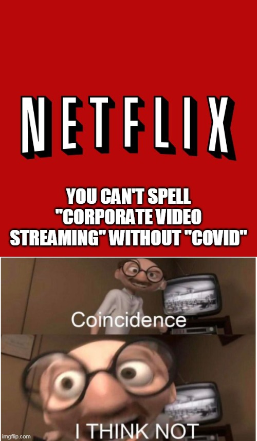 "YOU CAN'T SPELL ""CORPORATE VIDEO STREAMING"" WITHOUT ""COVID"" 