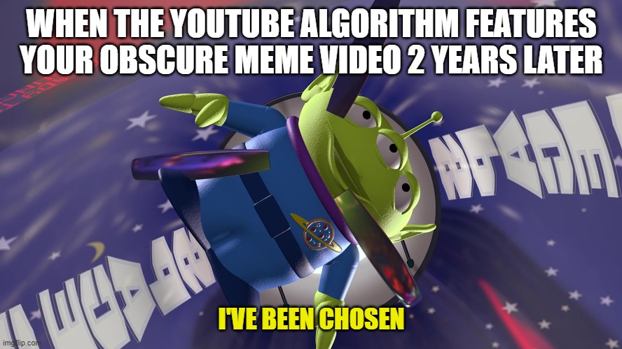 Toy Story Aliens The Claw |  WHEN THE YOUTUBE ALGORITHM FEATURES YOUR OBSCURE MEME VIDEO 2 YEARS LATER; I'VE BEEN CHOSEN | image tagged in toy story aliens the claw,toy story,chosen,youtube,algorithm,alien | made w/ Imgflip meme maker