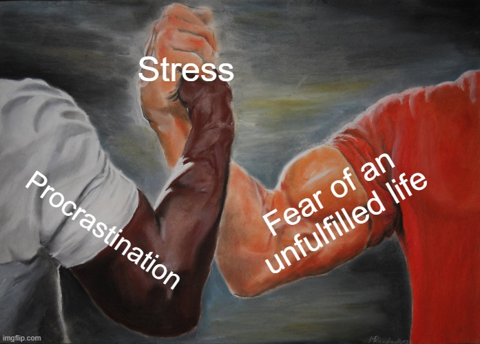 Epic Handshake |  Stress; Fear of an unfulfilled life; Procrastination | image tagged in memes,epic handshake | made w/ Imgflip meme maker
