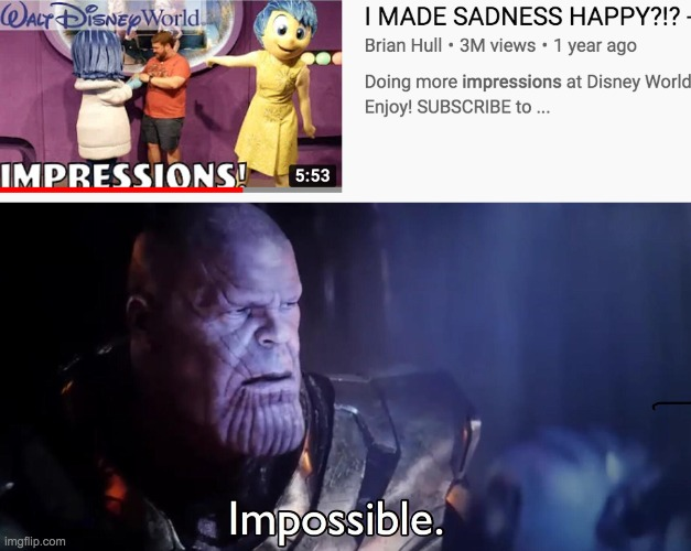 Turn your frown upside-down! | image tagged in thanos impossible,inside out,funny meme,disneyland | made w/ Imgflip meme maker
