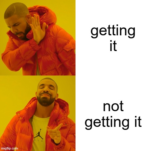 getting it not getting it | image tagged in memes,drake hotline bling | made w/ Imgflip meme maker