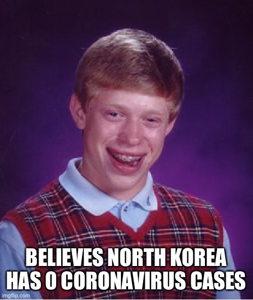 Why would they lie?! |  BELIEVES NORTH KOREA HAS 0 CORONAVIRUS CASES | image tagged in memes,bad luck brian,north korea,covid-19,coronavirus,truth | made w/ Imgflip meme maker
