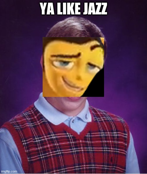 Bad Luck Brian |  YA LIKE JAZZ | image tagged in memes,bad luck brian | made w/ Imgflip meme maker