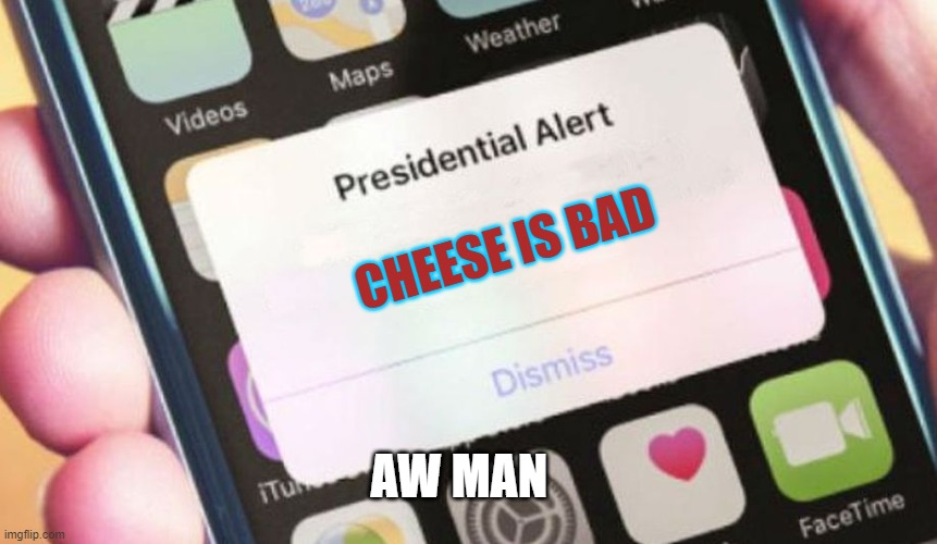 Presidential Alert |  CHEESE IS BAD; AW MAN | image tagged in memes,presidential alert | made w/ Imgflip meme maker