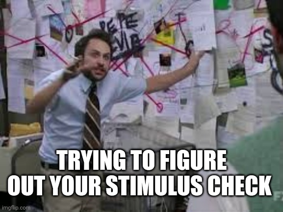 conspiracy theory |  TRYING TO FIGURE OUT YOUR STIMULUS CHECK | image tagged in conspiracy theory | made w/ Imgflip meme maker