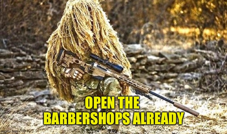 Sven The Sniper in Hairy Situation |  OPEN THE  BARBERSHOPS ALREADY | image tagged in sniper,barbershop,covid19,ghillie | made w/ Imgflip meme maker