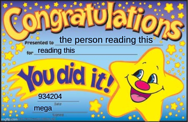 Happy Star Congratulations Meme |  the person reading this; reading this; 934204; mega | image tagged in memes,happy star congratulations | made w/ Imgflip meme maker