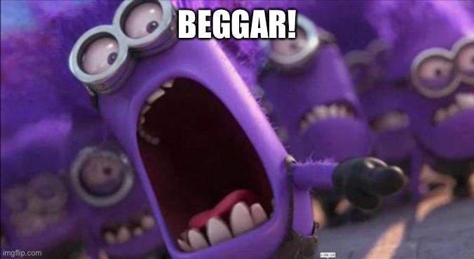 Purple Minion | BEGGAR! | image tagged in purple minion | made w/ Imgflip meme maker