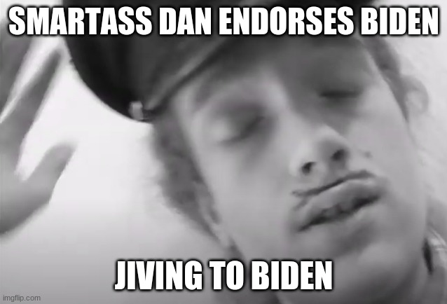 Smartass Dan Biden |  SMARTASS DAN ENDORSES BIDEN; JIVING TO BIDEN | image tagged in dance,hipster,smartass,elitist,joe biden | made w/ Imgflip meme maker
