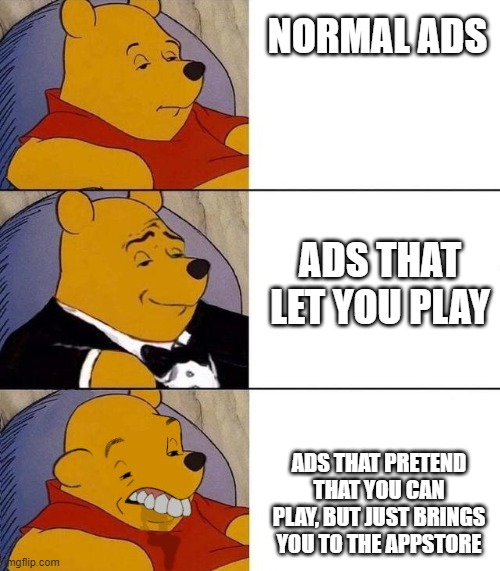 FACTS ON ADS |  NORMAL ADS; ADS THAT LET YOU PLAY; ADS THAT PRETEND THAT YOU CAN PLAY, BUT JUST BRINGS YOU TO THE APPSTORE | image tagged in best better blurst,memes | made w/ Imgflip meme maker