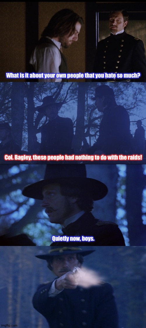 Haunted Past |  What is it about your own people that you hate so much? Col. Bagley, these people had nothing to do with the raids! Quietly now, boys. | image tagged in the last samurai,movie quotes,tom cruise,history,japan | made w/ Imgflip meme maker