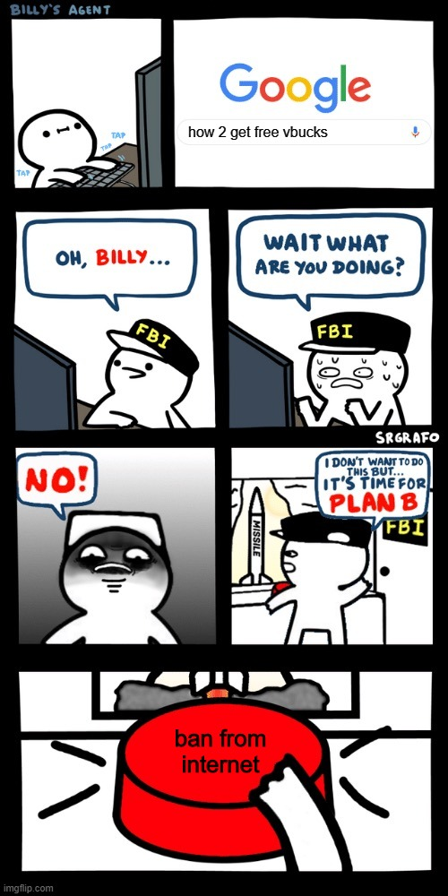 Billy's FBI agent plan B |  how 2 get free vbucks; ban from internet | image tagged in billys fbi agent plan b | made w/ Imgflip meme maker