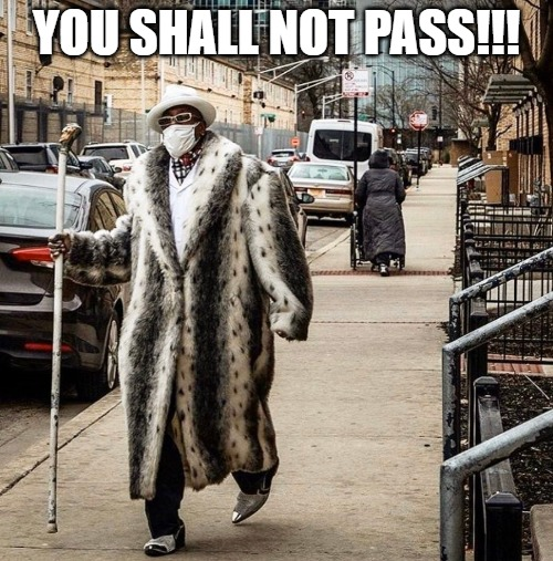 Gandalf The Pimp |  YOU SHALL NOT PASS!!! | image tagged in gandalf you shall not pass,pimpin,pimp,coronavirus meme,mask,pimp coat | made w/ Imgflip meme maker