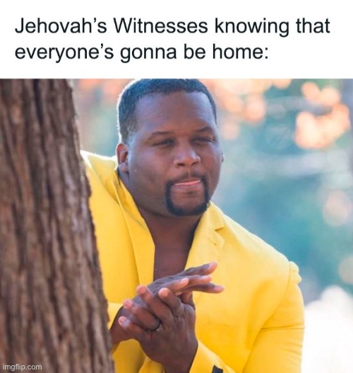 image tagged in funny,jehovah's witness,quarantine,memes,coronavirus | made w/ Imgflip meme maker