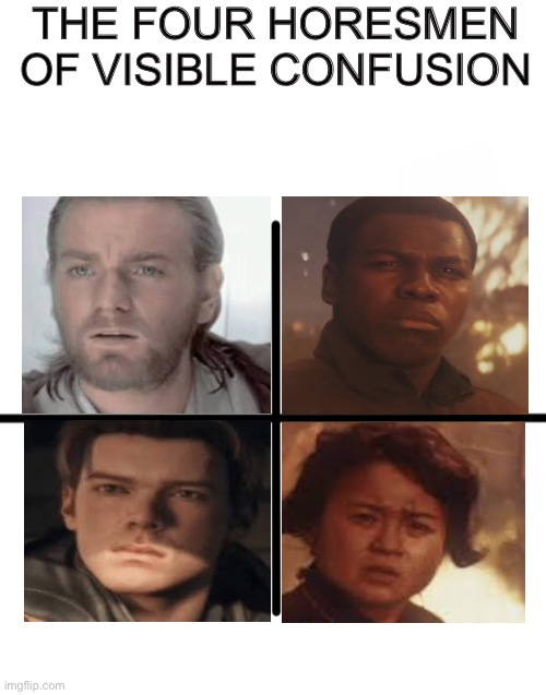 The four horsemen of Visible confusion |  THE FOUR HORESMEN OF VISIBLE CONFUSION | image tagged in memes,blank starter pack,visible confusion,star wars,obi wan kenobi | made w/ Imgflip meme maker