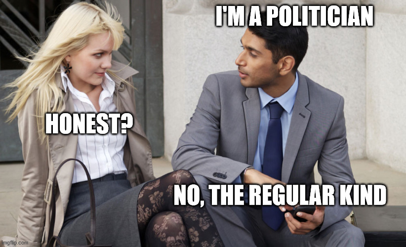 People talking |  I'M A POLITICIAN; HONEST? NO, THE REGULAR KIND | image tagged in people talking | made w/ Imgflip meme maker