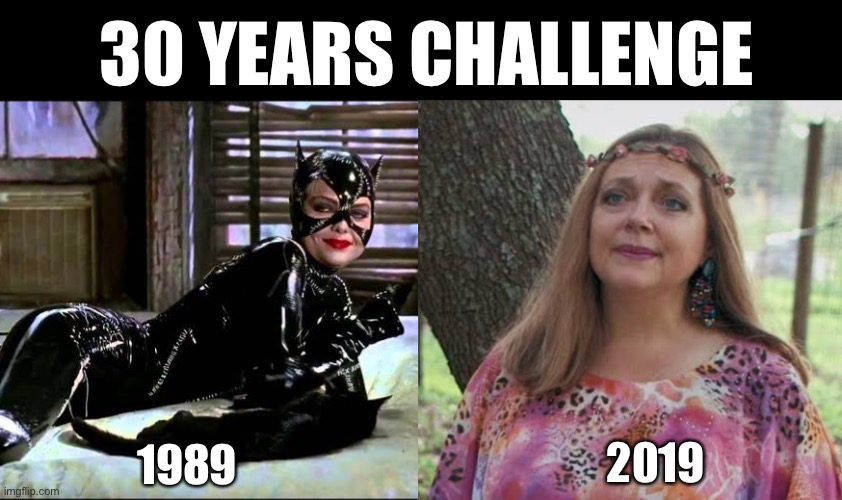 Carole Baskin is Catwoman |  30 YEARS CHALLENGE; 1989; 2019 | image tagged in tiger king,carole baskin,catwoman,tiger,king,challenge | made w/ Imgflip meme maker