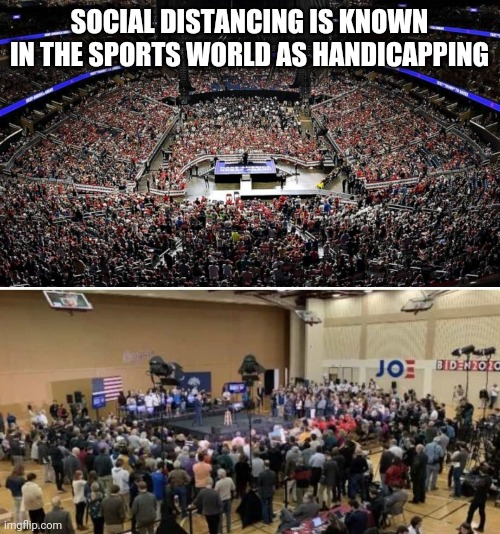 SOCIAL DISTANCING IS KNOWN IN THE SPORTS WORLD AS HANDICAPPING | image tagged in biden,trump,2020,social distancing,covid-19 | made w/ Imgflip meme maker