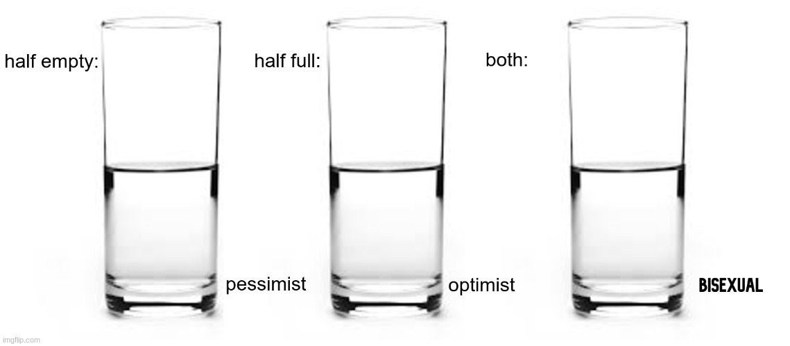 Personality test | image tagged in glass,pessimist,optimist,bisexual,memes,test | made w/ Imgflip meme maker