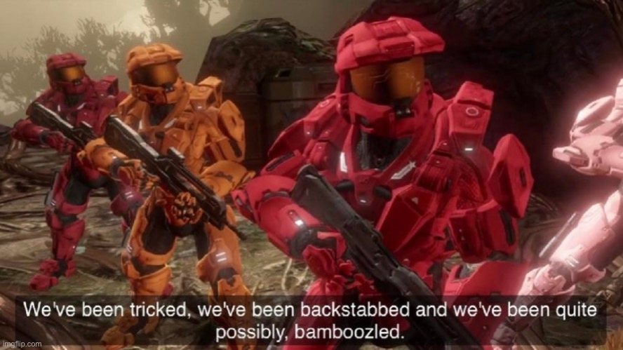 We have ben bamboozled halo | image tagged in we have ben bamboozled halo | made w/ Imgflip meme maker