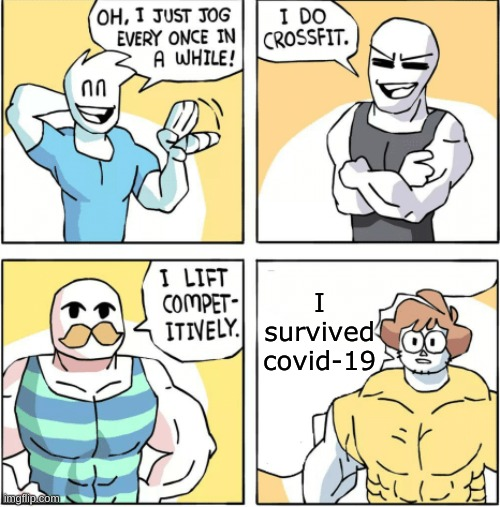 Increasingly buff |  I survived covid-19 | image tagged in increasingly buff | made w/ Imgflip meme maker