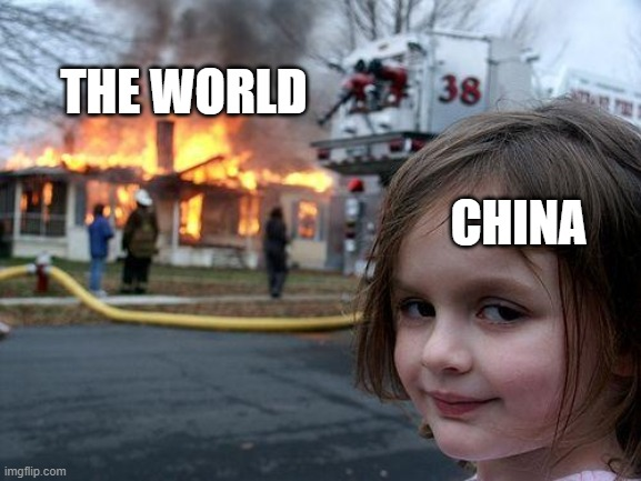 Disaster Girl |  THE WORLD; CHINA | image tagged in memes,disaster girl | made w/ Imgflip meme maker