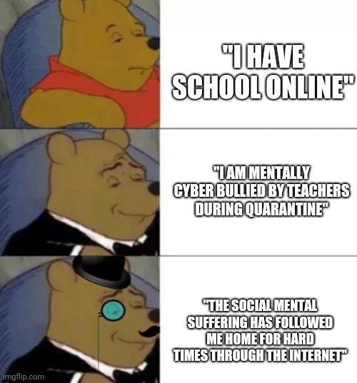 "I Don't Do School Stuff at Home |  ""I HAVE SCHOOL ONLINE""; ""I AM MENTALLY CYBER BULLIED BY TEACHERS DURING QUARANTINE""; ""THE SOCIAL MENTAL SUFFERING HAS FOLLOWED ME HOME FOR HARD TIMES THROUGH THE INTERNET"" 