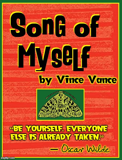 "Full of Myself... ME!? Well, only thing I turn on is the microwave |  by Vince Vance; ""BE YOURSELF. EVERYONE ELSE IS ALREADY TAKEN.""; —Oscar Wilde; — 