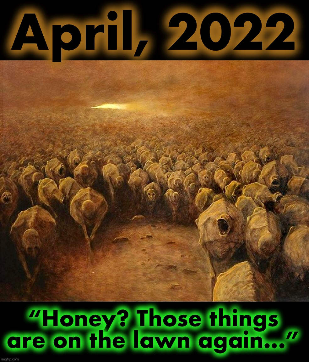 "Nova Springs |  April, 2022; ""Honey? Those things are on the lawn again..."" 