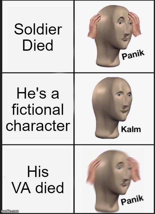 Panik Kalm Panik |  Soldier Died; He's a fictional character; His VA died | image tagged in memes,panik kalm panik | made w/ Imgflip meme maker